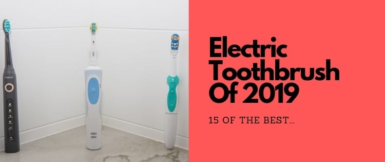 Best Electric Toothbrushes 2019 [Review] – 15 Powerhouses!