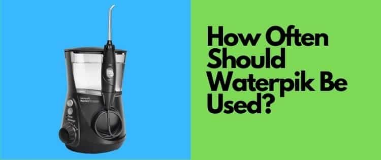 How Often Should You Use A Waterpik? – 2 Times Per Day…